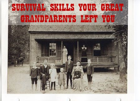 Survival Skills Your Great Grandparents Had That You Don't