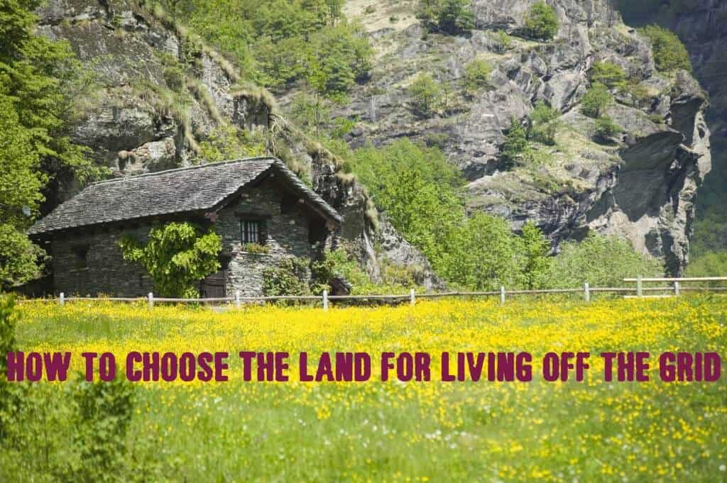 Choosing Land For An Off-grid Or Bug Out Location