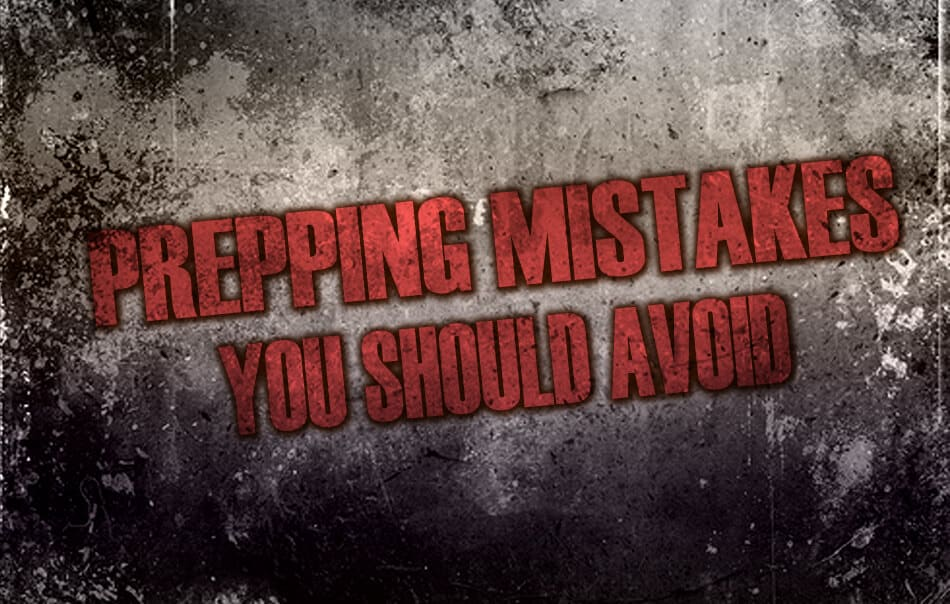 Prepping Mistakes You Should Avoid