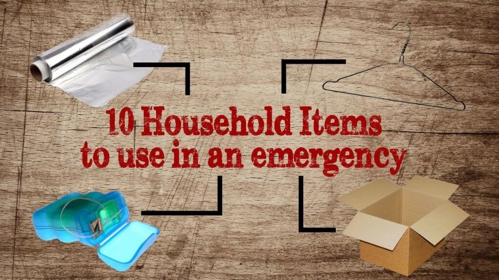 Ten Household Items To Use In An Emergency