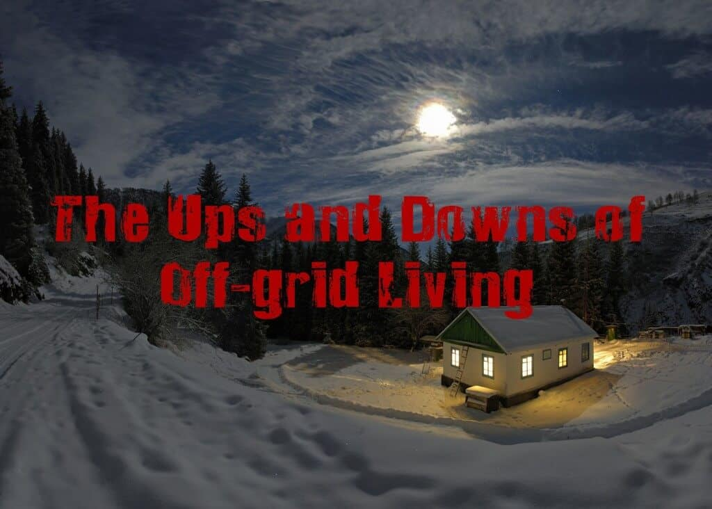 The Ups And Downs Of An Off-Grid Life
