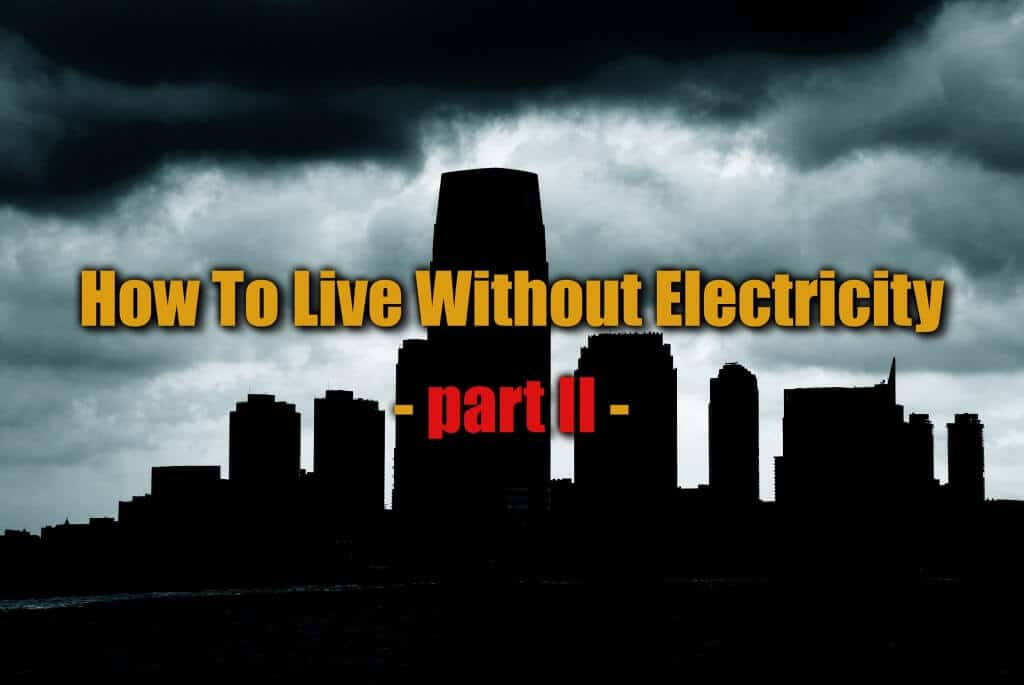 How To Live In A World Without Electricity – Part II