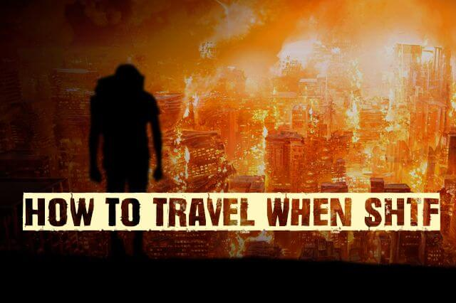 Suggestions On How To Travel When SHTF