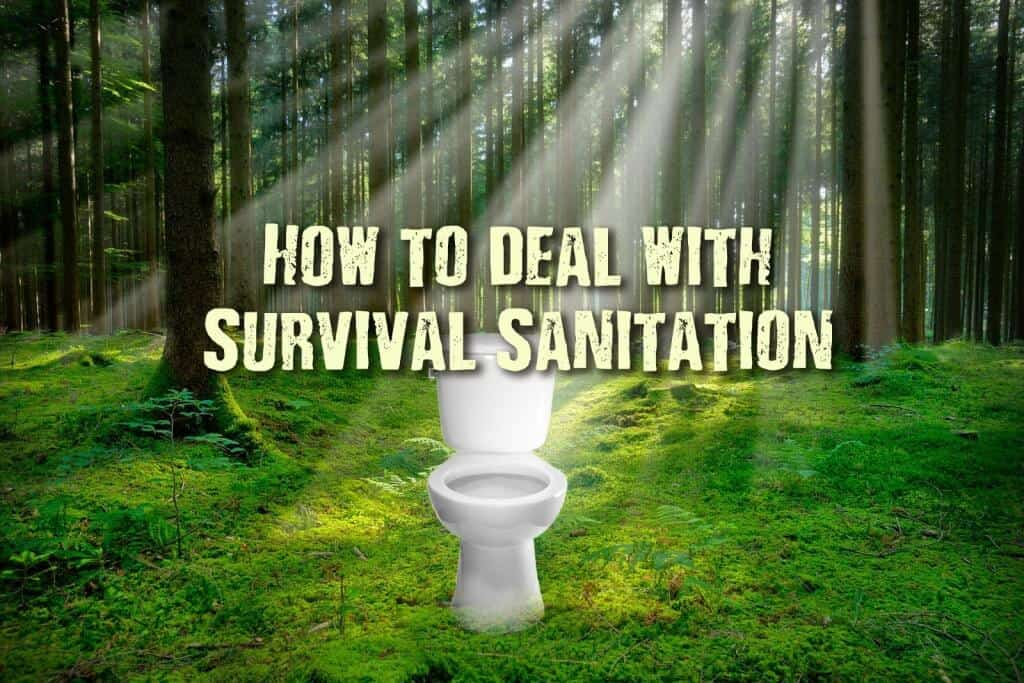 Survival Sanitation And How To Deal With It