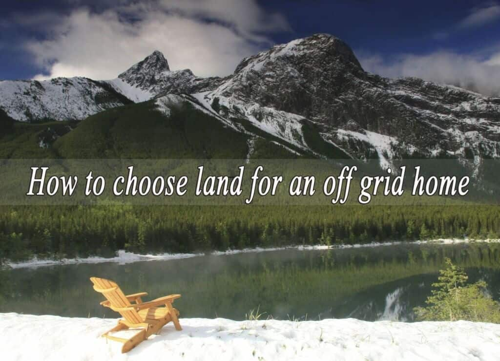 How To Pick The Right Land For An Off-Grid Home