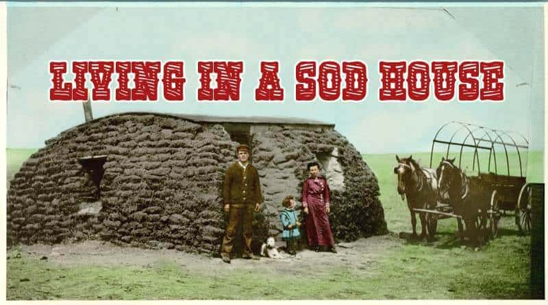 Living In An 1800s Sod House