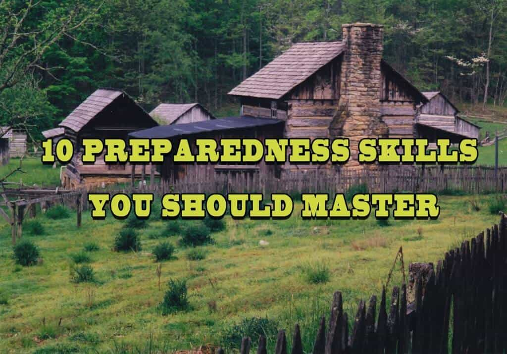 10 Preparedness Skills You Should Master For Self-sufficiency