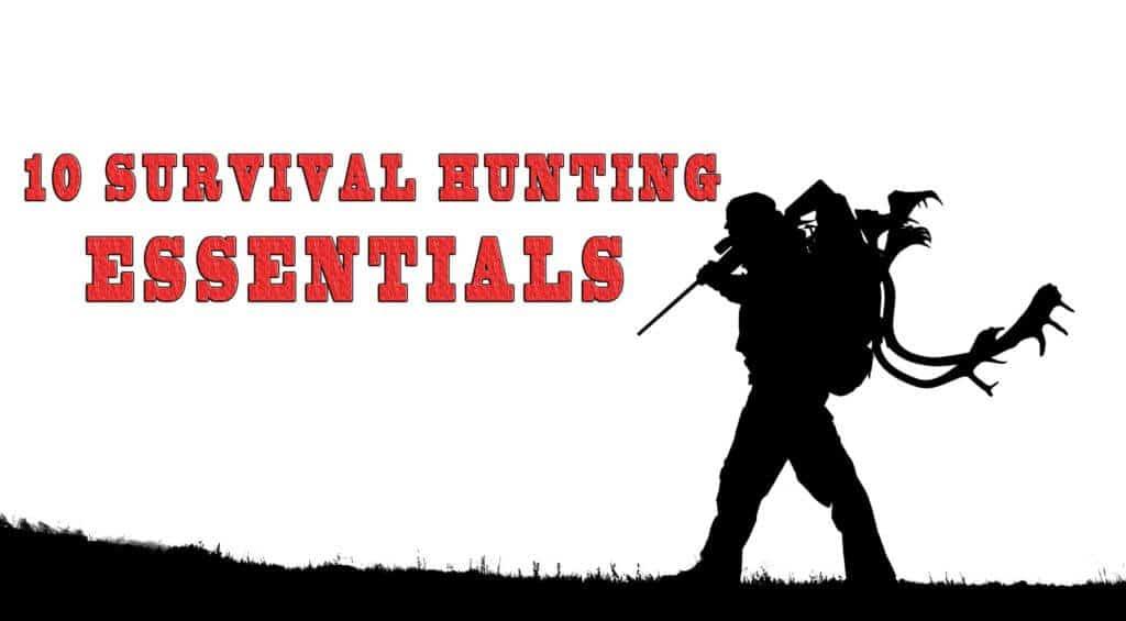 Ten Survival Hunting Essentials
