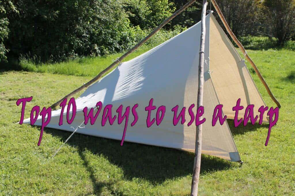 Top 10 Ways To Use A Tarp
