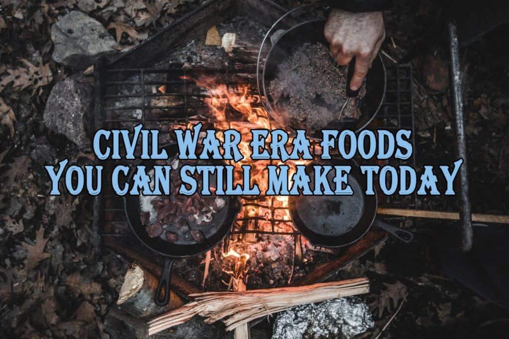 Civil War Era Foods You Can Still Make Today