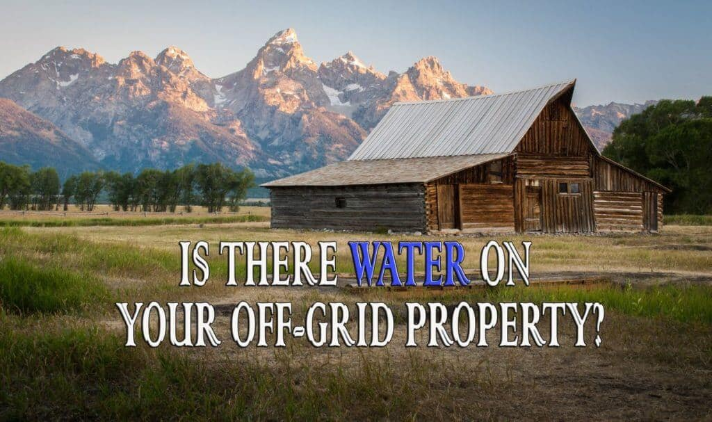 Is There Water On Your Off-grid Property?