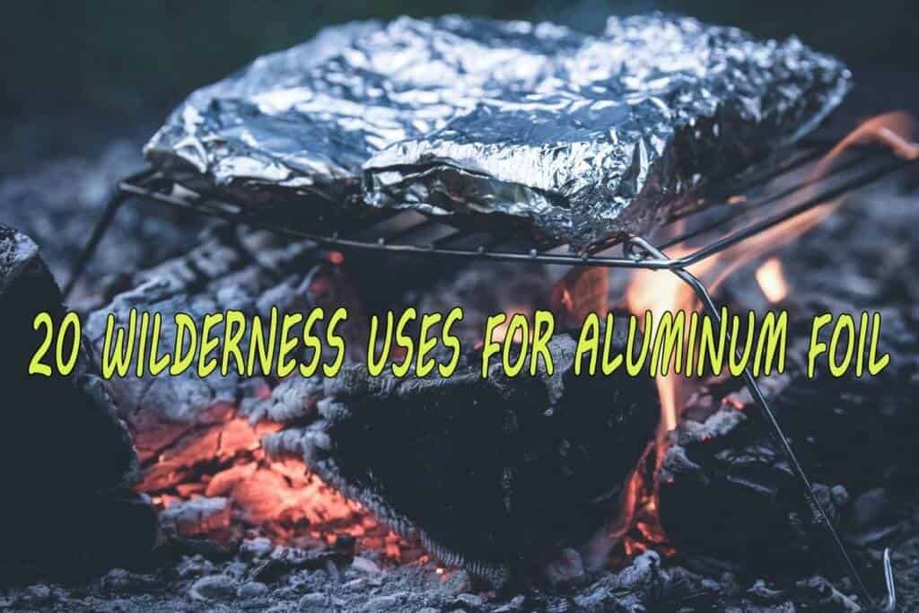 20 Wilderness Uses for Aluminum Foil