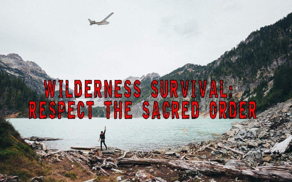 Wilderness Survival: Respect the Sacred Order
