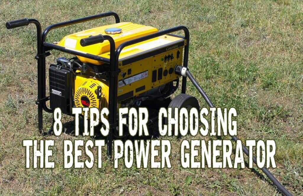 8 Tips for Choosing the Best Power Generator