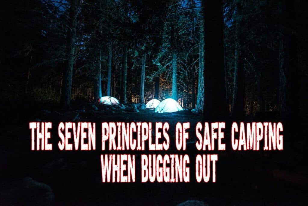 The Seven Principles of Safe Camping When Bugging Out