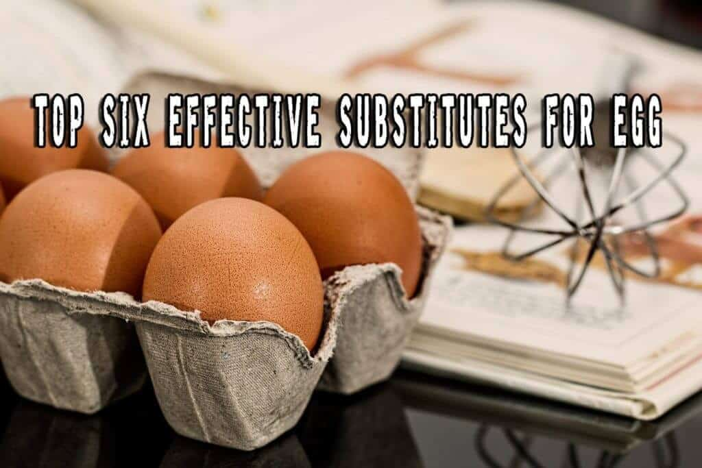 Top Six Effective Substitutes for Eggs