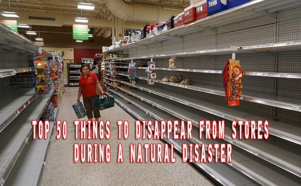 Top 50 Things To Disappear From Stores Before A Natural Disaster