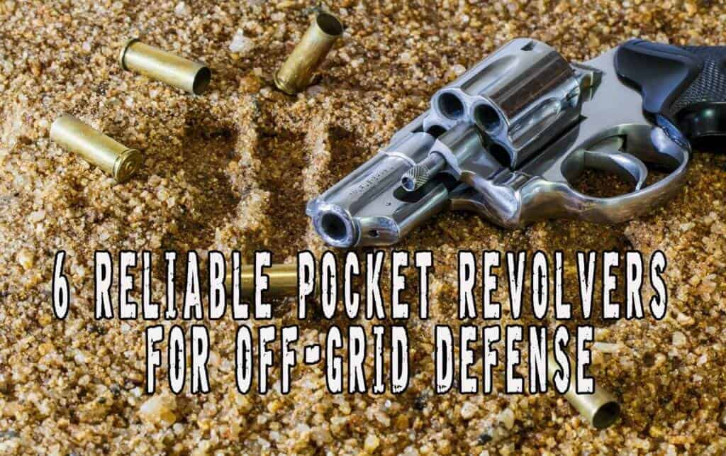 6 Reliable Pocket Revolvers For Off-grid Defense