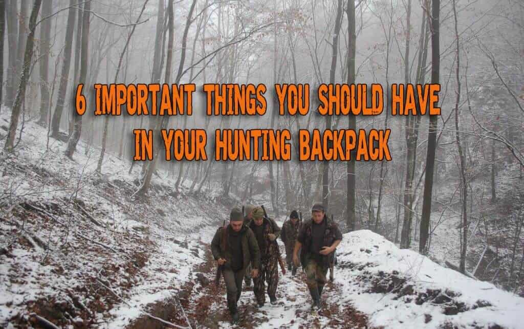 6 Important Things You Should Have In Your Hunting Backpack