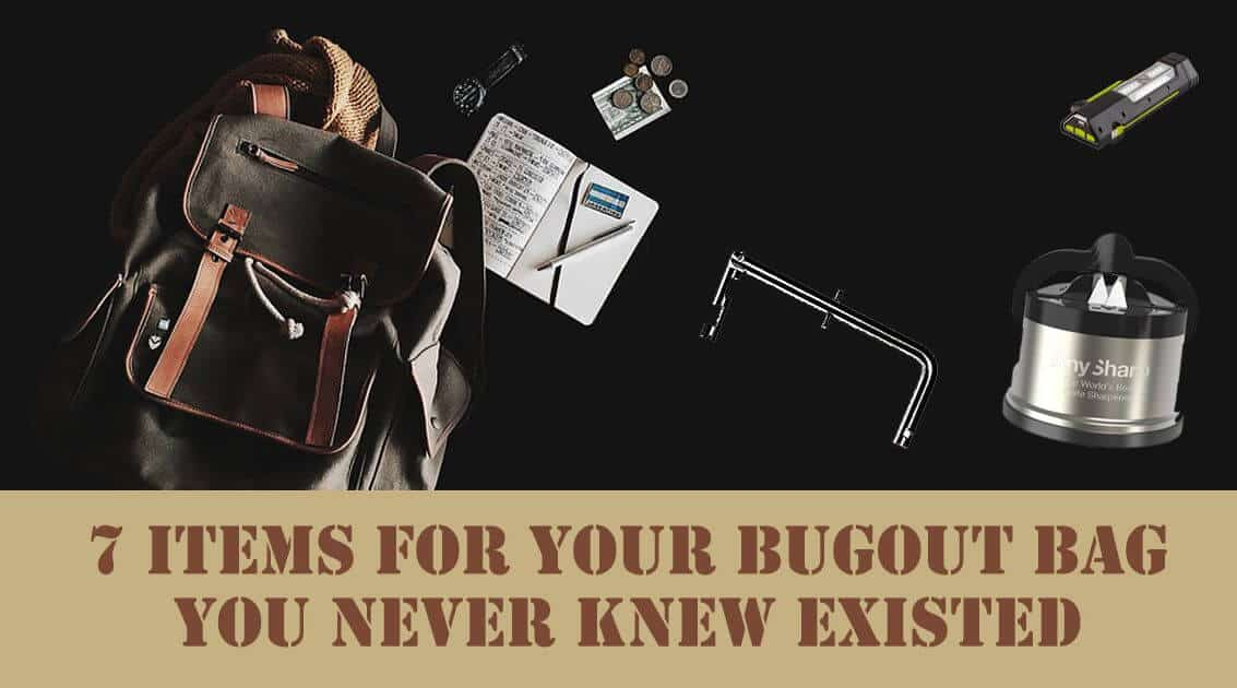 7 Items For Your Bugout Bag You Never Knew Existed