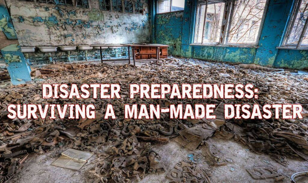 Disaster Preparedness: Surviving a Man-Made Disaster