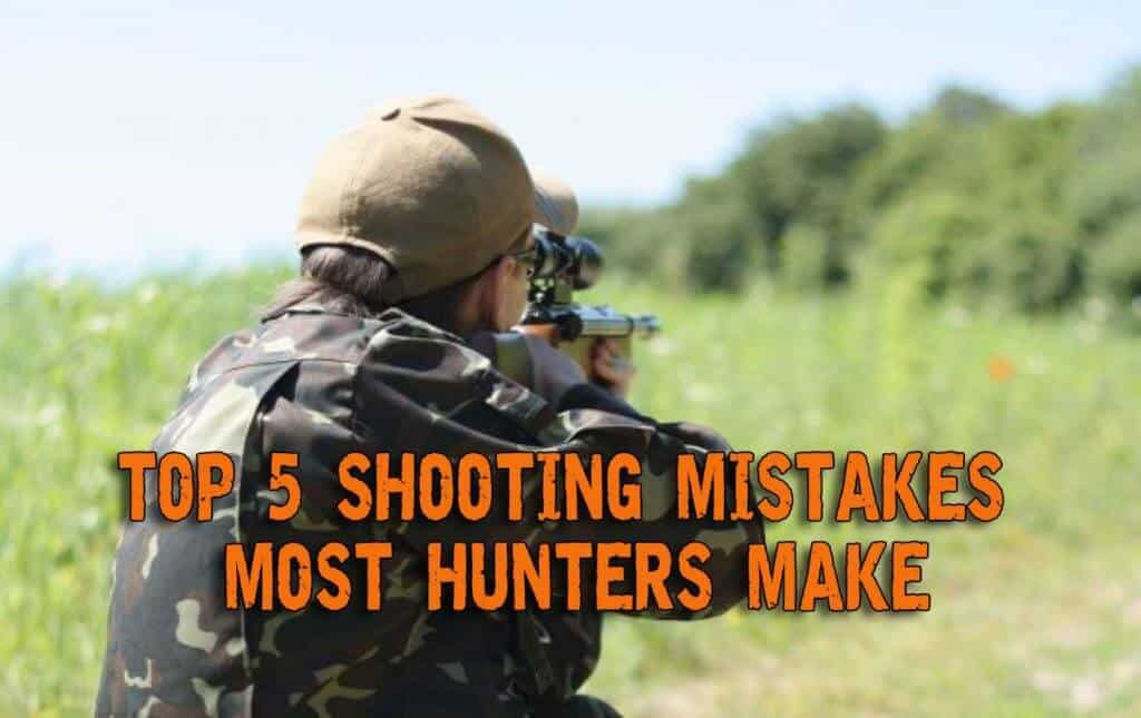 Top 5 Shooting Mistakes Most Hunters Make