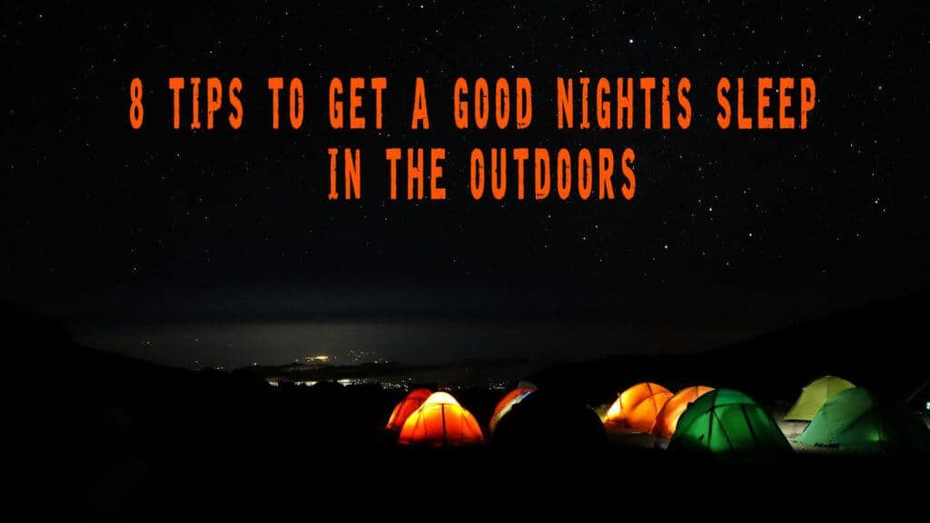 8 Tips On How To Get A Good Night's Sleep In The Outdoors