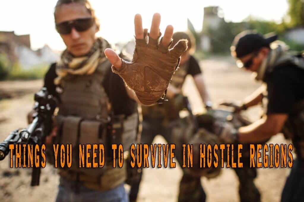 Things You Need To Survive In Hostile Regions