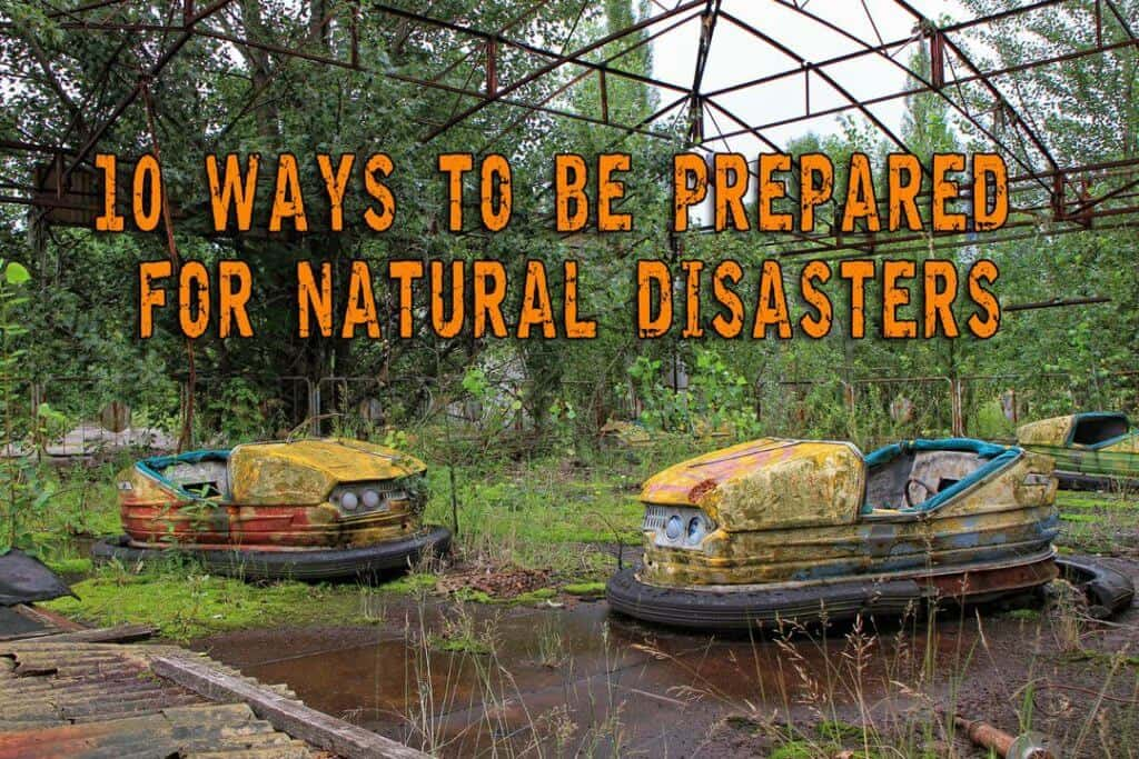 10 Ways To Be Prepared For Natural Disasters