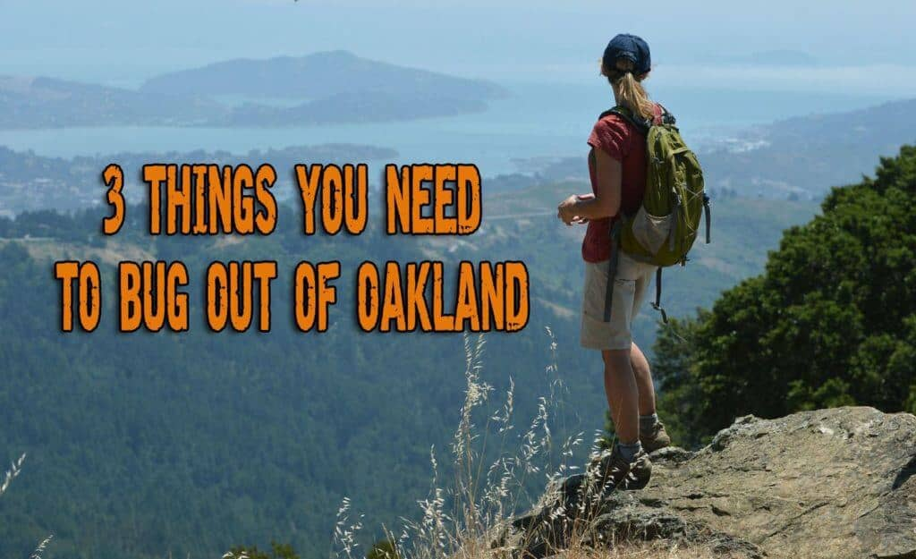 3 Things You Need To Bug Out Of Oakland When Things Get Bad