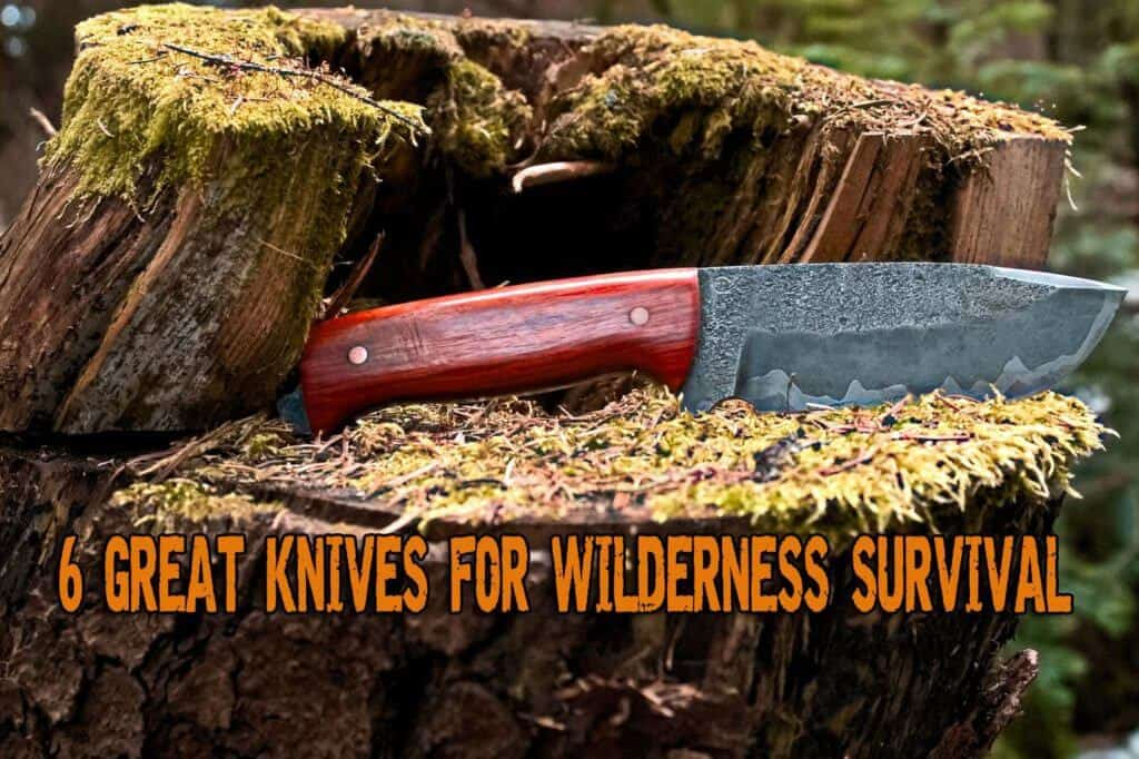 6 Great Knives for Wilderness Survival
