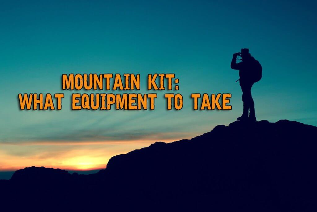 The Mountain Kit: What Equipment To Take