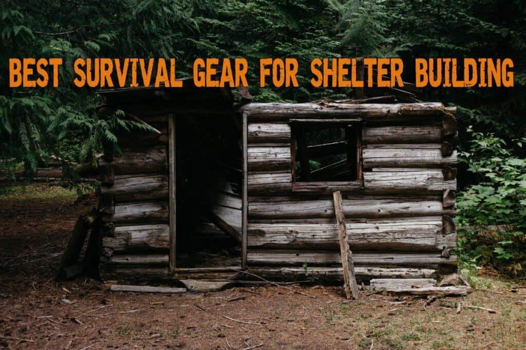 Best Survival Gear for Shelter Building