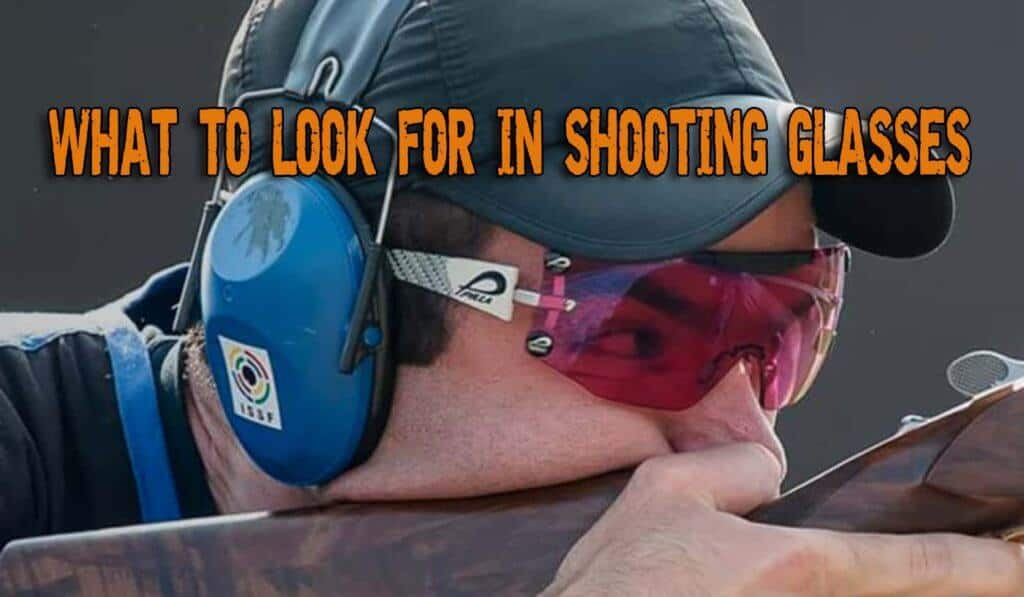 What To Look For In Shooting Glasses