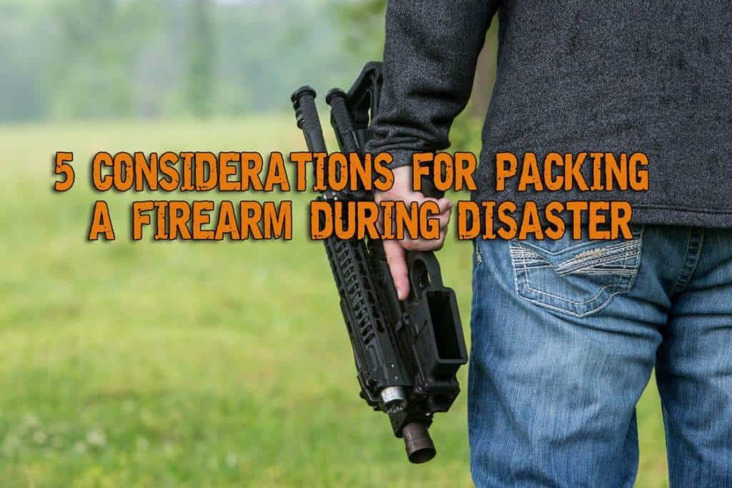 5 Considerations For Packing Firearms During Disaster