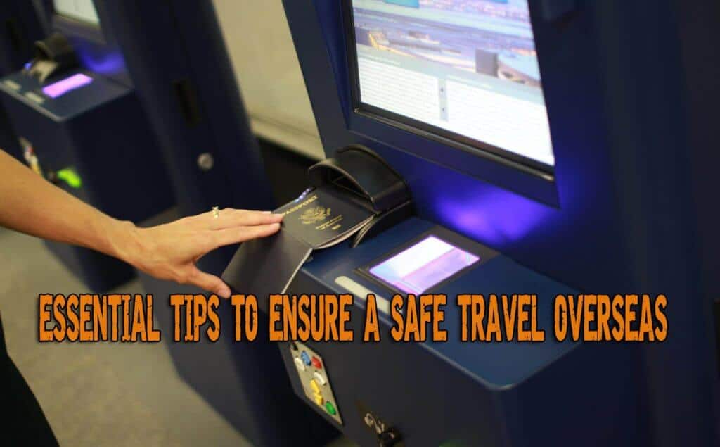 Essential Tips To Ensure A Safe Travel Overseas – Part 2