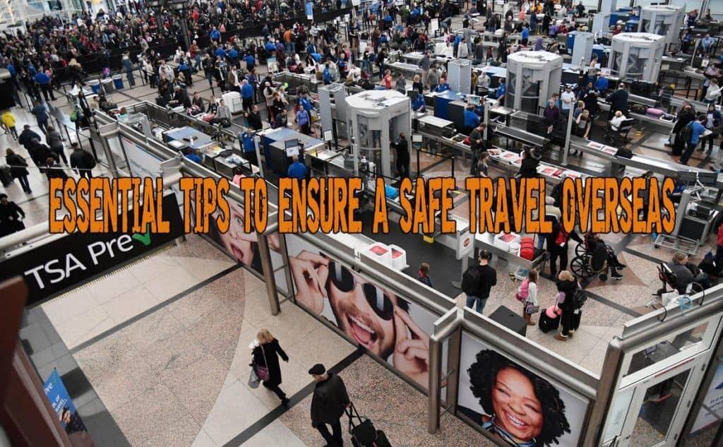 Essential Tips To Ensure A Safe Travel Overseas – Part 1