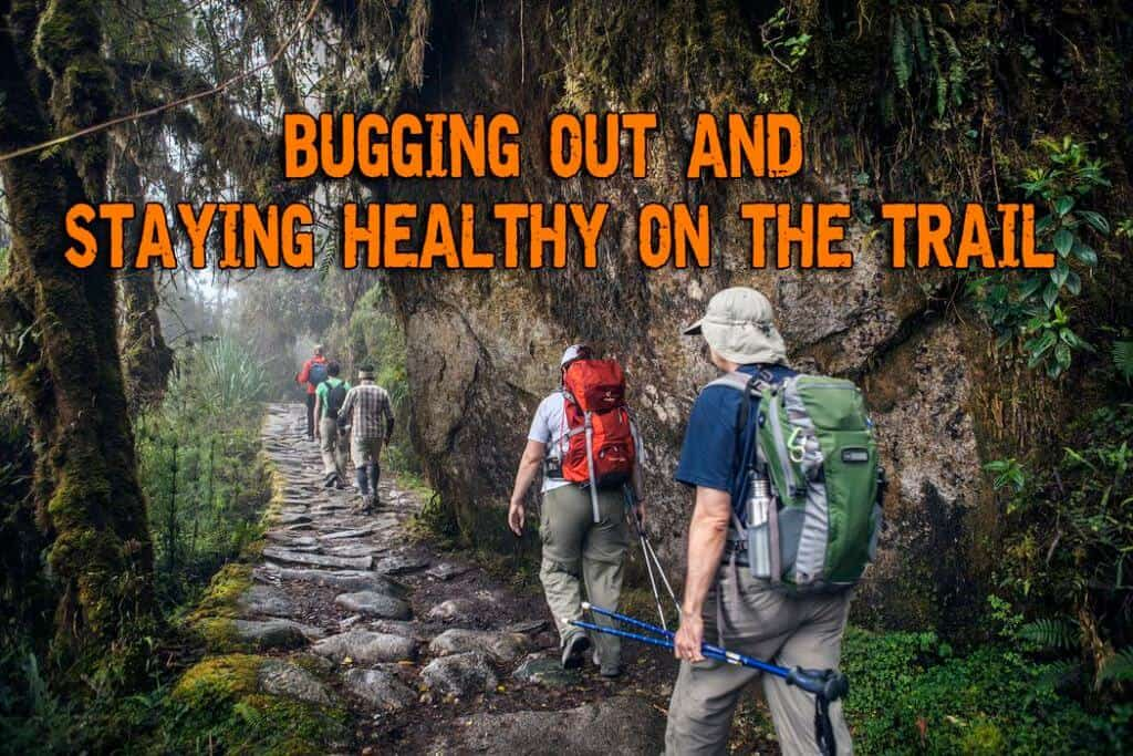 Bugging Out And Staying Healthy On The Trail