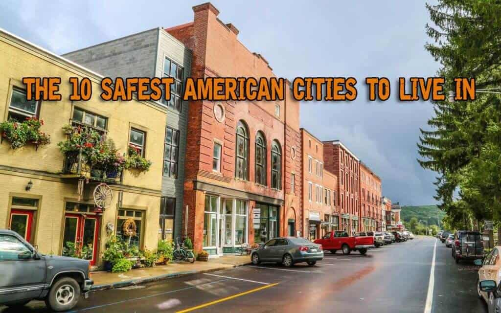 The 10 Safest American Cities To Live In