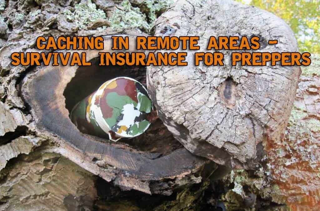 Caching in Remote Areas - Survival Insurance for Preppers