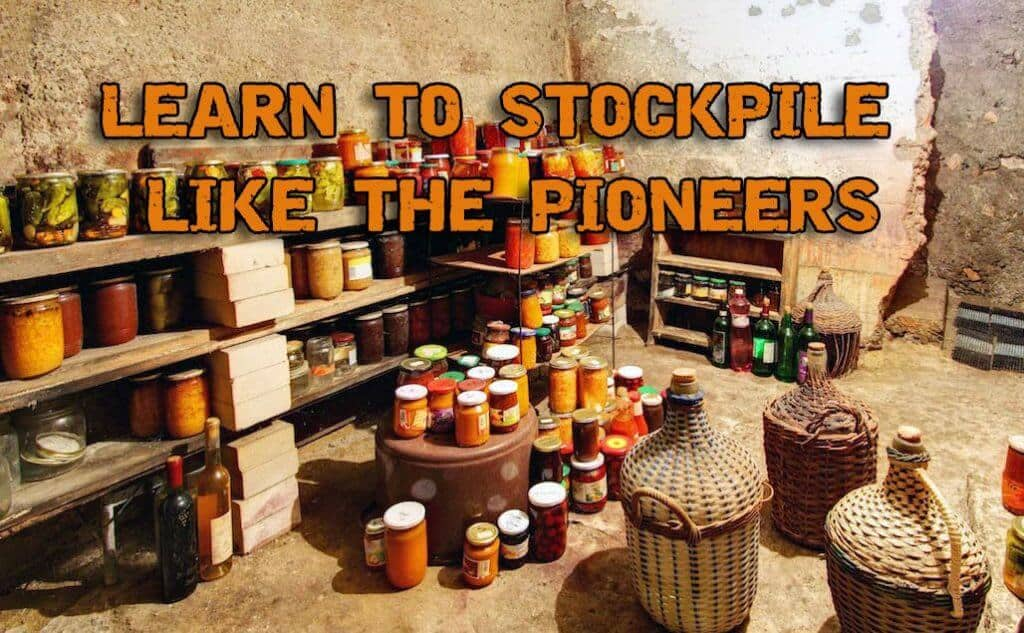 Learn To Stockpile Like The Pioneers