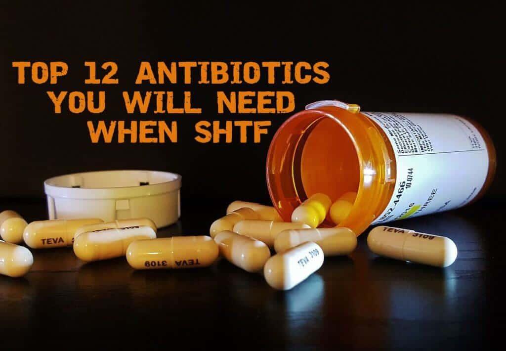 Top 12 Antibiotics You Will Need When SHTF