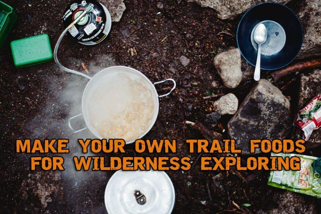 Making Trail Foods For Wilderness Exploring
