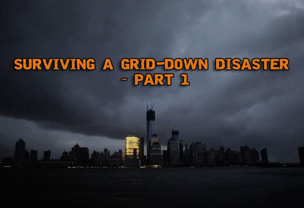 Surviving a Grid-down Disaster – Part 1