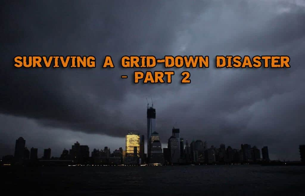 Surviving a Grid-down Disaster – Part 2