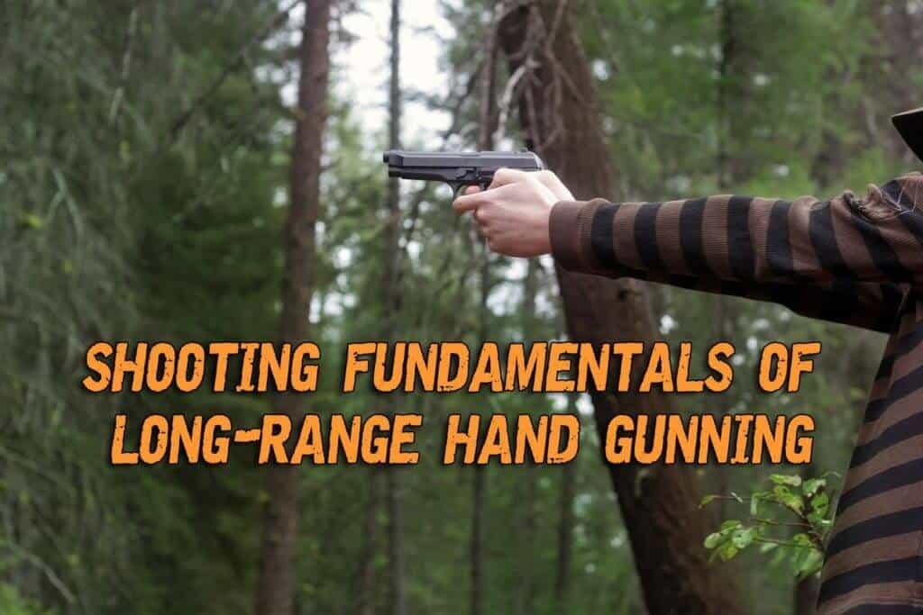 Shooting Fundamentals of Long-Range Hand Gunning