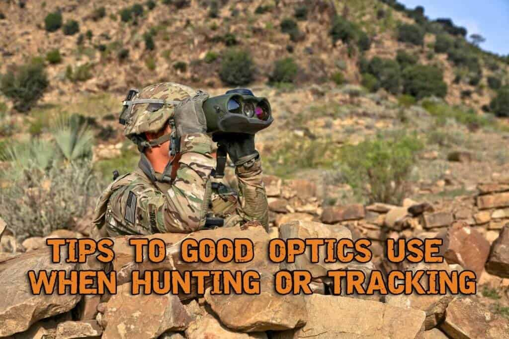 Tips To Good Optics Use When Hunting or Tracking