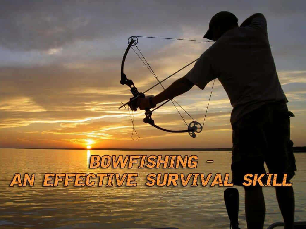 Bowfishing – An Effective Survival Skill For The Wilderness Explorer