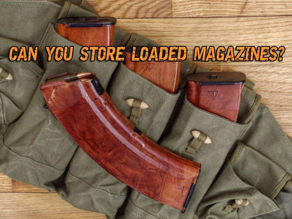 Can You Store Loaded Magazines? The Final Verdict!