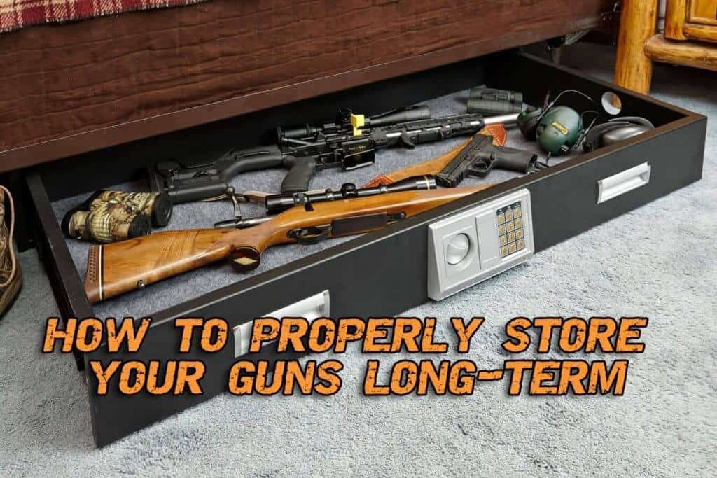 How to Properly Store Your Guns Long-Term